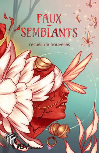"""Couverture de """"Faux-semblants"""", recueil de nouvelles thématique, dessin de Ash-Coloured, YBY Éditions."""